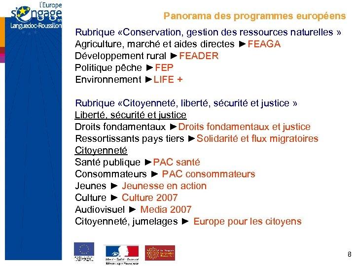 Panorama des programmes européens Rubrique «Conservation, gestion des ressources naturelles » Agriculture, marché et