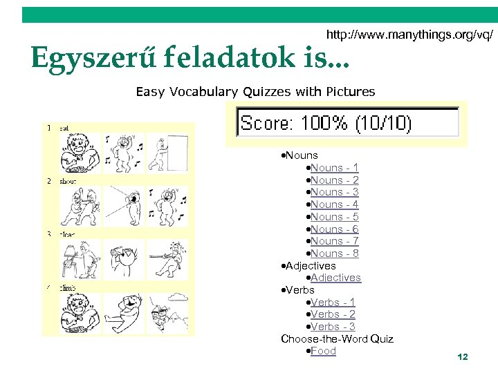 http: //www. manythings. org/vq/ Egyszerű feladatok is. . . Easy Vocabulary Quizzes with Pictures