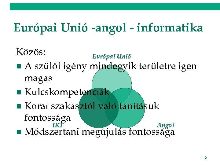 Európai Unió -angol - informatika Közös: Európai Unió n A szülői igény mindegyik területre
