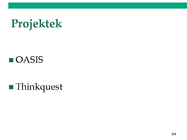 Projektek n OASIS n Thinkquest 24
