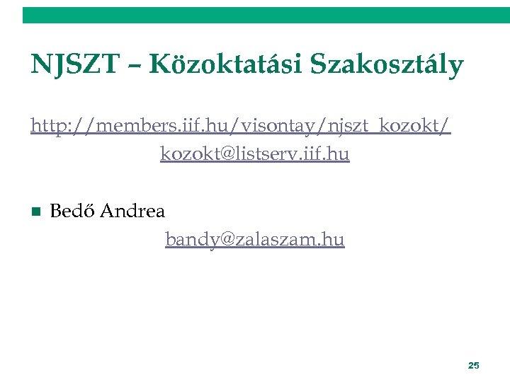 NJSZT – Közoktatási Szakosztály http: //members. iif. hu/visontay/njszt_kozokt/ kozokt@listserv. iif. hu n Bedő Andrea