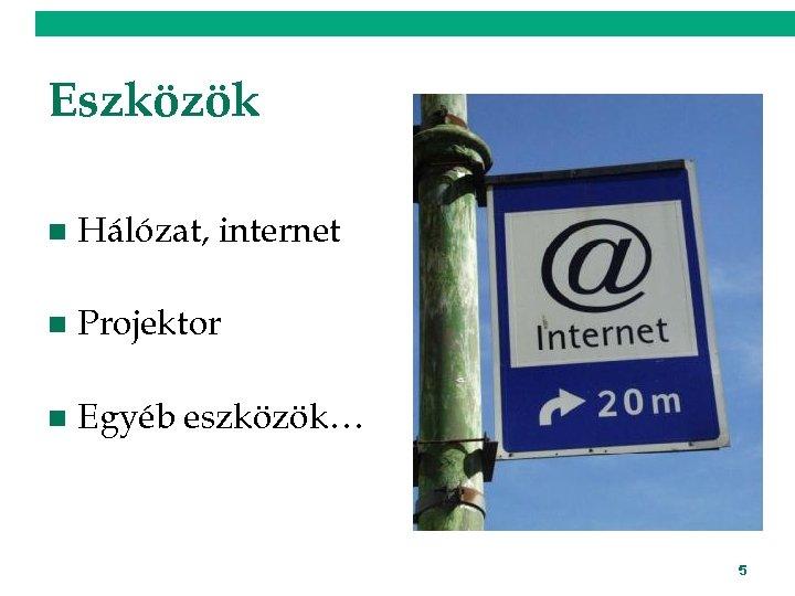 Eszközök n Hálózat, internet n Projektor n Egyéb eszközök… 5