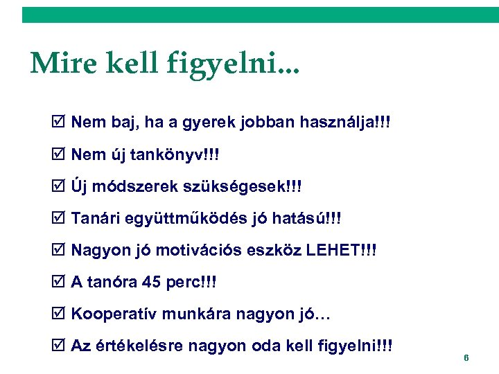 Mire kell figyelni. . . þ Nem baj, ha a gyerek jobban használja!!! þ