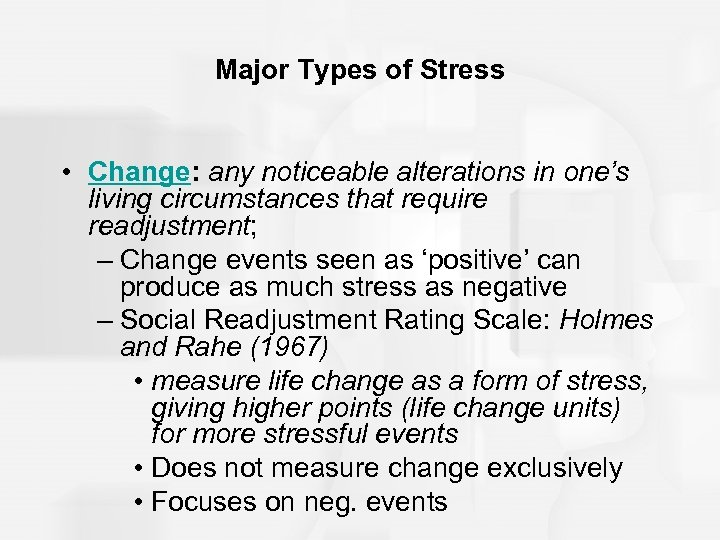 Major Types of Stress • Change: any noticeable alterations in one's living circumstances that