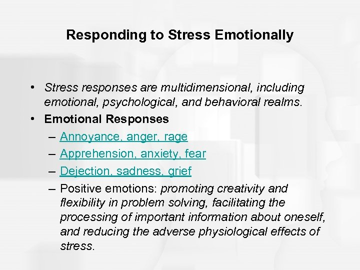 Responding to Stress Emotionally • Stress responses are multidimensional, including emotional, psychological, and behavioral