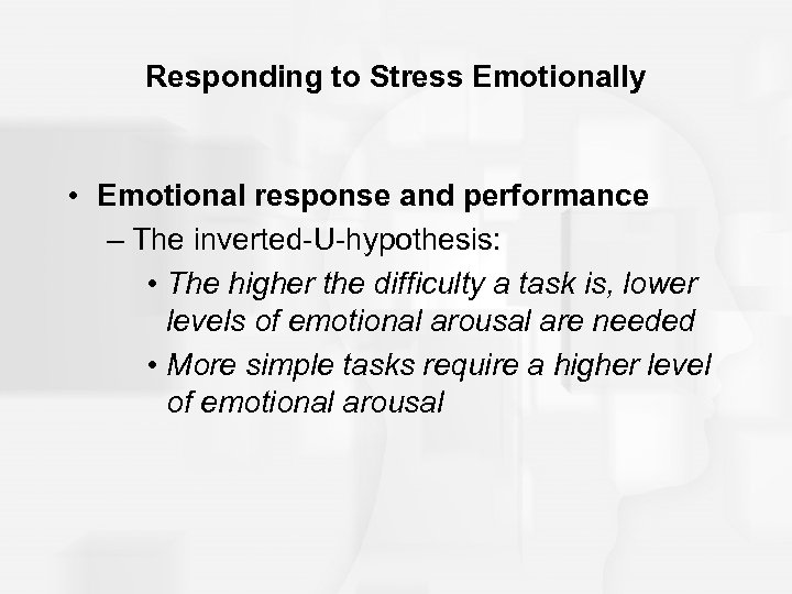 Responding to Stress Emotionally • Emotional response and performance – The inverted-U-hypothesis: • The