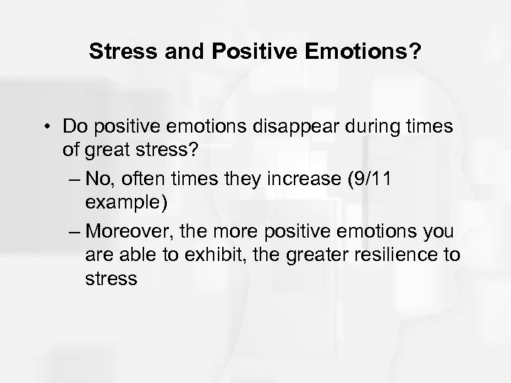 Stress and Positive Emotions? • Do positive emotions disappear during times of great stress?