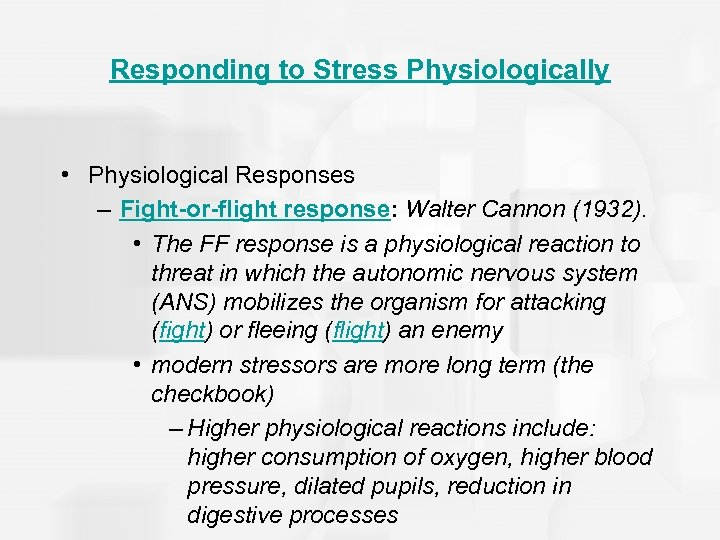 Responding to Stress Physiologically • Physiological Responses – Fight-or-flight response: Walter Cannon (1932). •