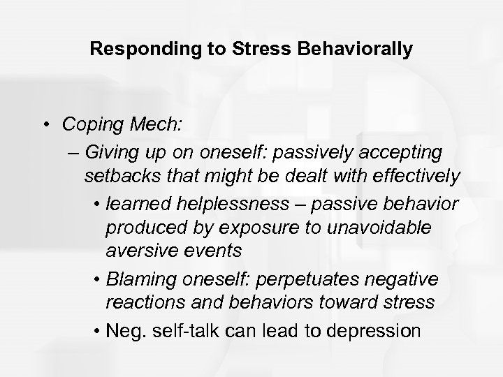 Responding to Stress Behaviorally • Coping Mech: – Giving up on oneself: passively accepting