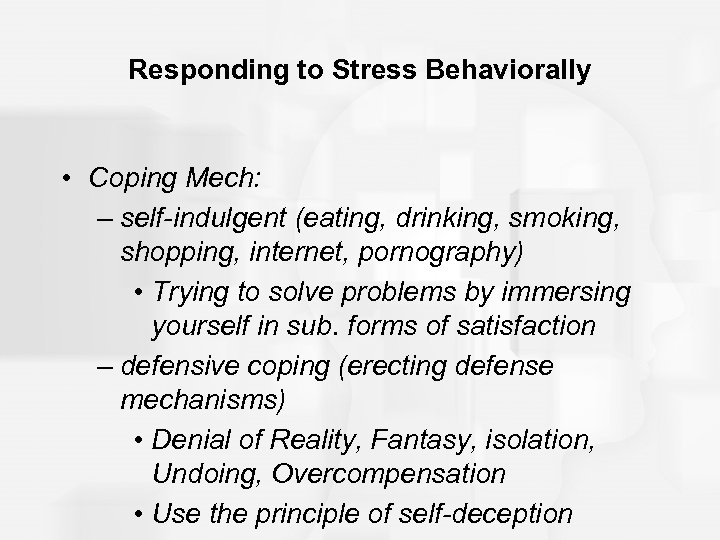 Responding to Stress Behaviorally • Coping Mech: – self-indulgent (eating, drinking, smoking, shopping, internet,