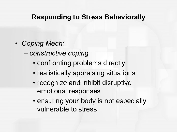 Responding to Stress Behaviorally • Coping Mech: – constructive coping • confronting problems directly