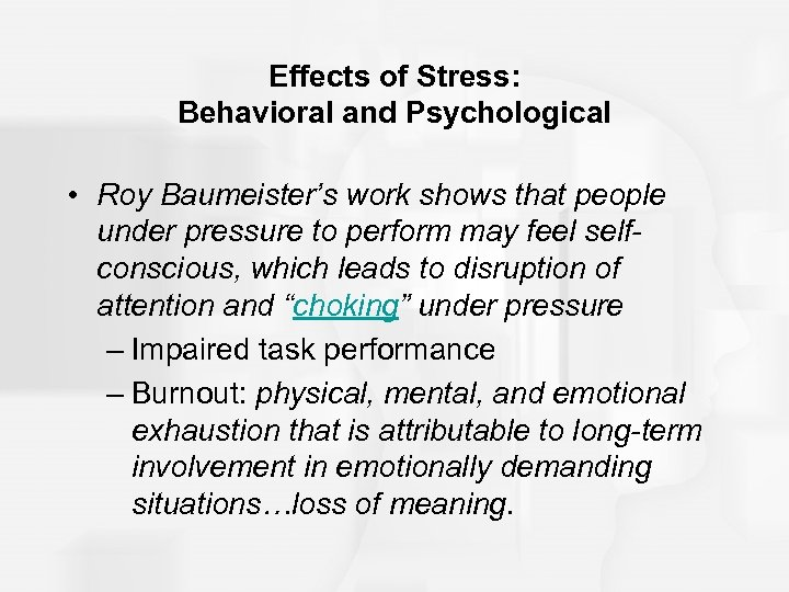 Effects of Stress: Behavioral and Psychological • Roy Baumeister's work shows that people under