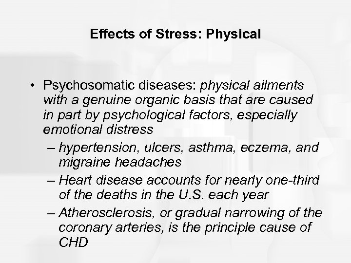 Effects of Stress: Physical • Psychosomatic diseases: physical ailments with a genuine organic basis