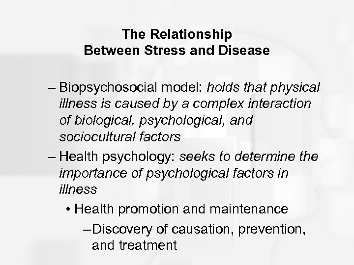 The Relationship Between Stress and Disease – Biopsychosocial model: holds that physical illness is