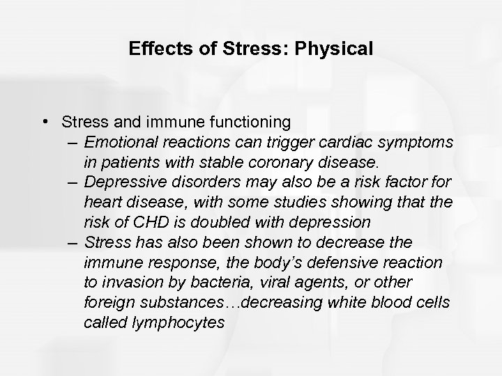 Effects of Stress: Physical • Stress and immune functioning – Emotional reactions can trigger