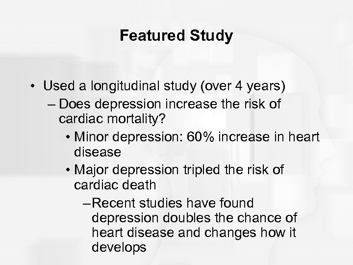 Featured Study • Used a longitudinal study (over 4 years) – Does depression increase