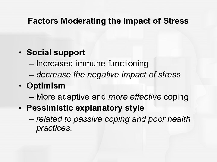 Factors Moderating the Impact of Stress • Social support – Increased immune functioning –