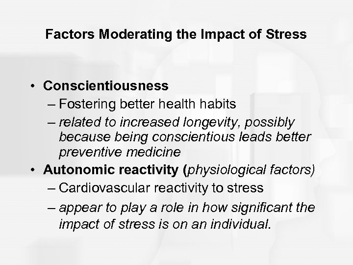 Factors Moderating the Impact of Stress • Conscientiousness – Fostering better health habits –