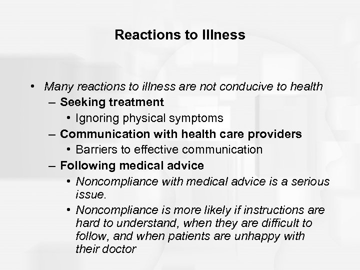 Reactions to Illness • Many reactions to illness are not conducive to health –