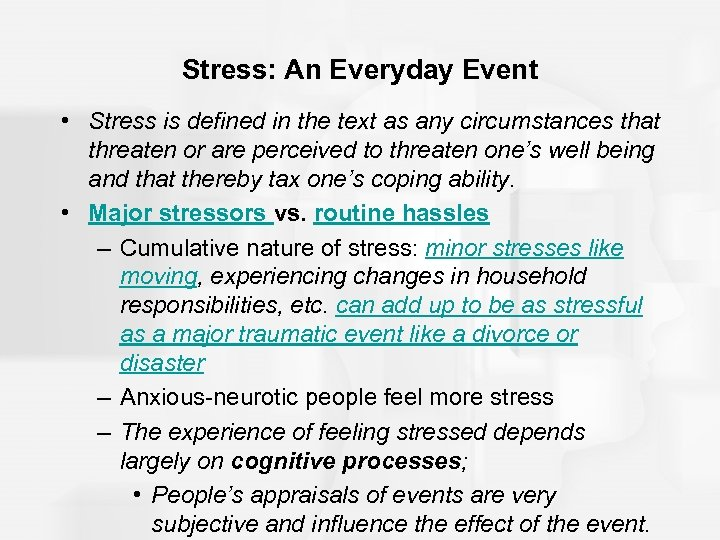 Stress: An Everyday Event • Stress is defined in the text as any circumstances