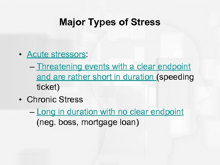 Major Types of Stress • Acute stressors: – Threatening events with a clear endpoint