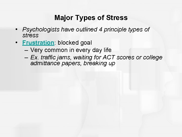Major Types of Stress • Psychologists have outlined 4 principle types of stress •