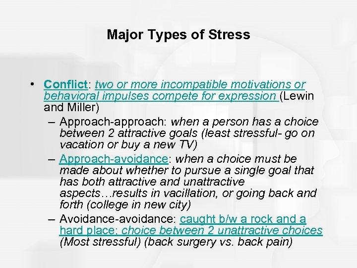 Major Types of Stress • Conflict: two or more incompatible motivations or behavioral impulses