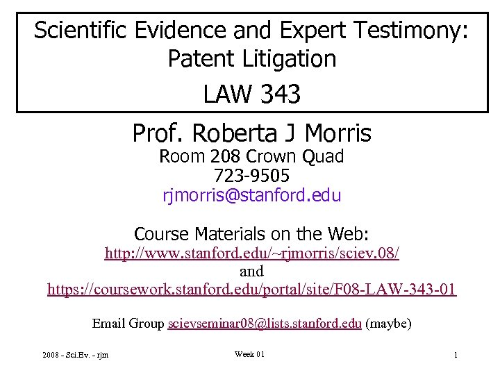 Scientific Evidence and Expert Testimony: Patent Litigation LAW 343 Prof. Roberta J Morris Room