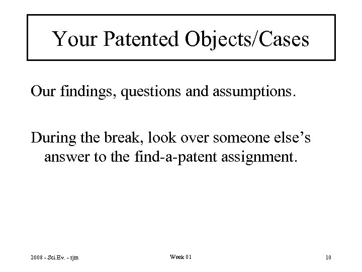 Your Patented Objects/Cases Our findings, questions and assumptions. During the break, look over someone