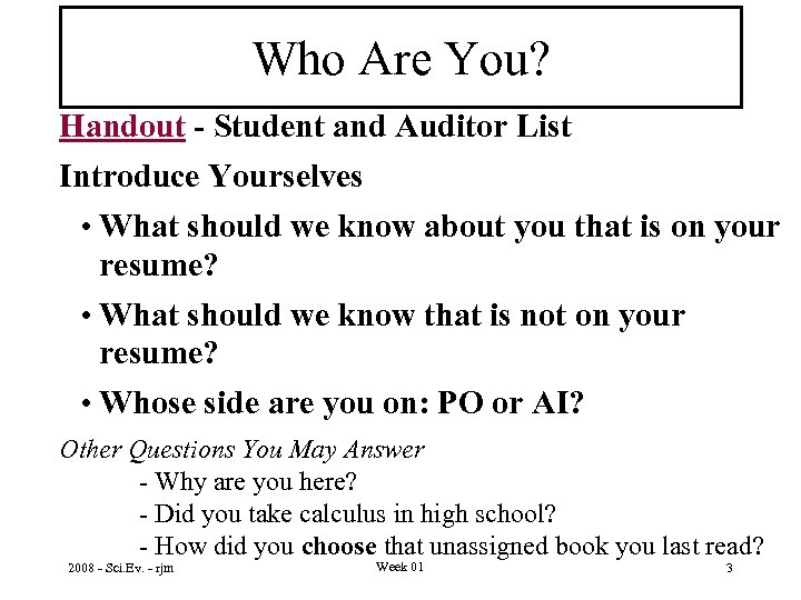Who Are You? Handout - Student and Auditor List Introduce Yourselves • What should