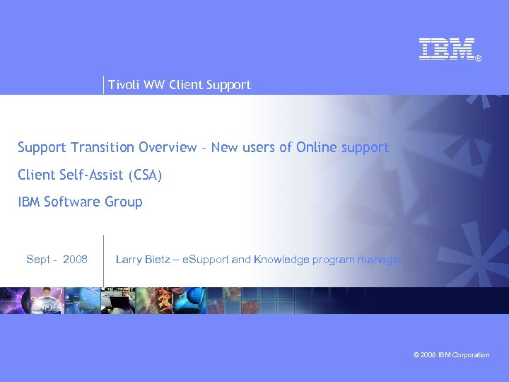 Tivoli WW Client Support Transition Overview – New users of Online support Client Self-Assist