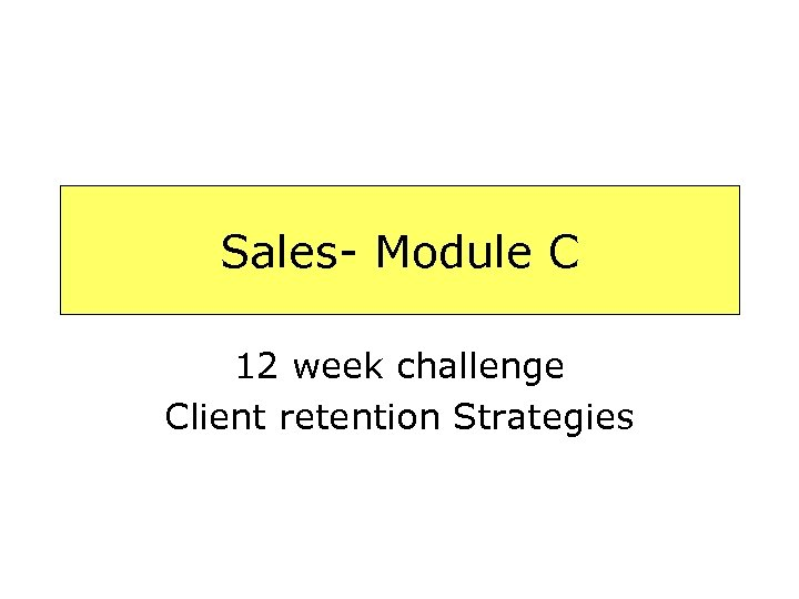 Sales- Module C 12 week challenge Client retention Strategies