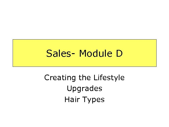 Sales- Module D Creating the Lifestyle Upgrades Hair Types
