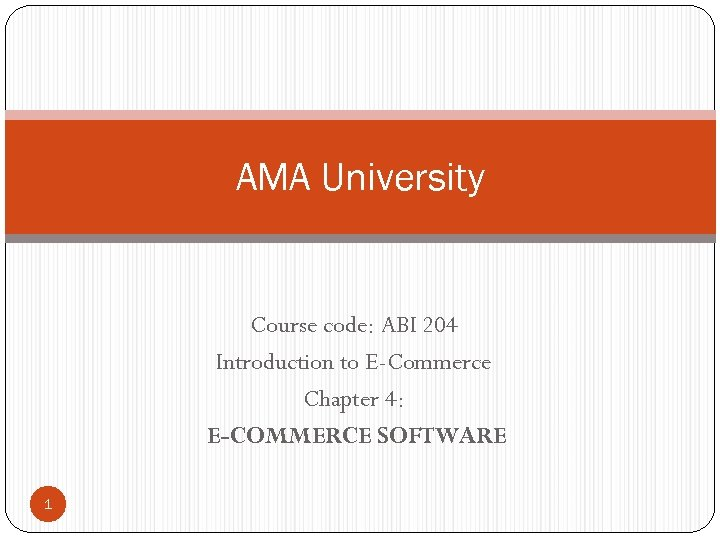 AMA University Course code: ABI 204 Introduction to E-Commerce Chapter 4: E-COMMERCE SOFTWARE 1