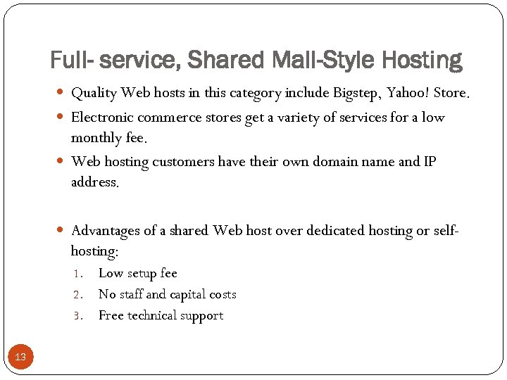 Full- service, Shared Mall-Style Hosting Quality Web hosts in this category include Bigstep, Yahoo!