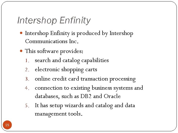 Intershop Enfinity is produced by Intershop Communications Inc. This software provides: 1. search and