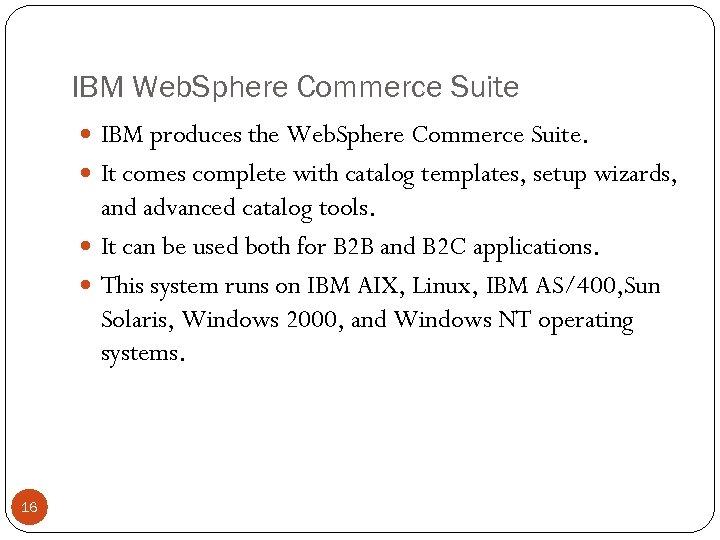 IBM Web. Sphere Commerce Suite IBM produces the Web. Sphere Commerce Suite. It comes