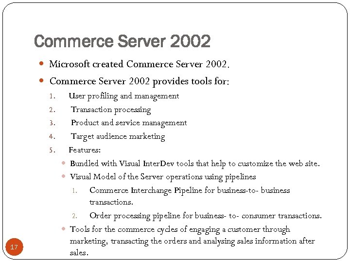 Commerce Server 2002 Microsoft created Commerce Server 2002. 17 Commerce Server 2002 provides tools