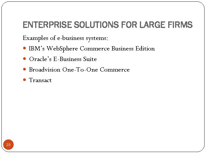 ENTERPRISE SOLUTIONS FOR LARGE FIRMS Examples of e-business systems: IBM's Web. Sphere Commerce Business
