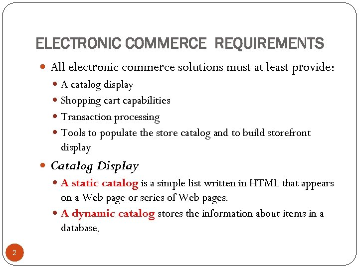 ELECTRONIC COMMERCE REQUIREMENTS All electronic commerce solutions must at least provide: A catalog display