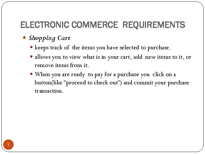 ELECTRONIC COMMERCE REQUIREMENTS Shopping Cart keeps track of the items you have selected to