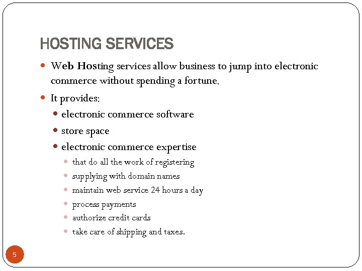 HOSTING SERVICES Web Hosting services allow business to jump into electronic commerce without spending