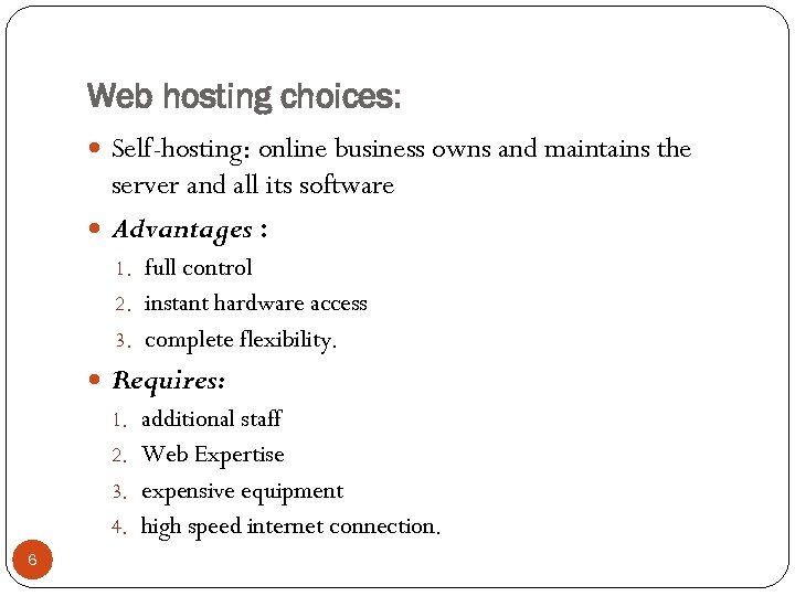 Web hosting choices: Self-hosting: online business owns and maintains the server and all its