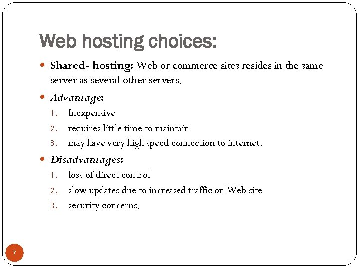 Web hosting choices: Shared- hosting: Web or commerce sites resides in the same server