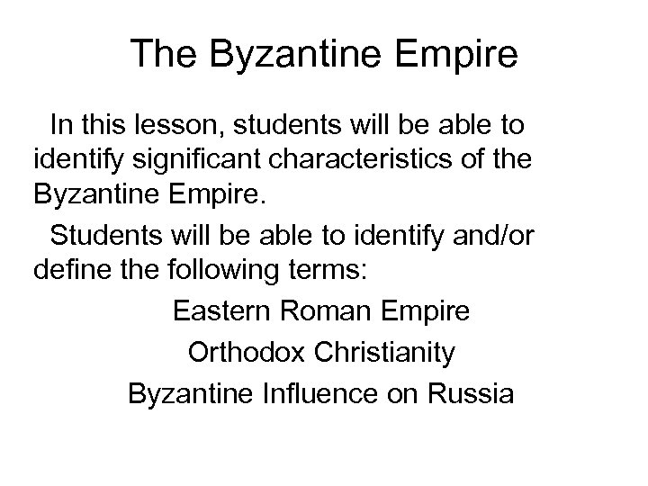The Byzantine Empire In this lesson, students will be able to identify significant characteristics