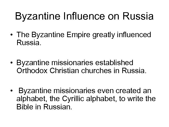 Byzantine Influence on Russia • The Byzantine Empire greatly influenced Russia. • Byzantine missionaries