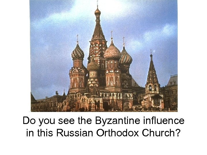 Do you see the Byzantine influence in this Russian Orthodox Church?