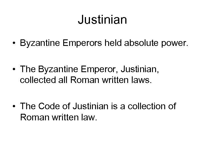 Justinian • Byzantine Emperors held absolute power. • The Byzantine Emperor, Justinian, collected all