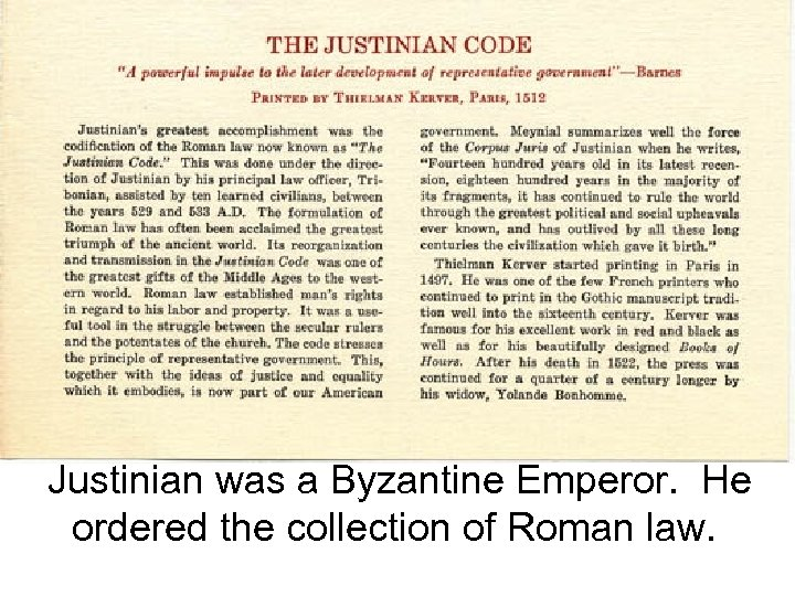 Justinian was a Byzantine Emperor. He ordered the collection of Roman law.