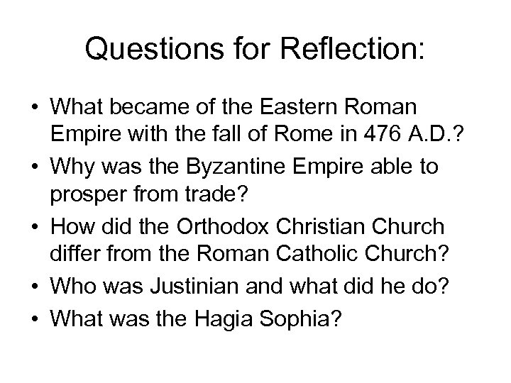 Questions for Reflection: • What became of the Eastern Roman Empire with the fall